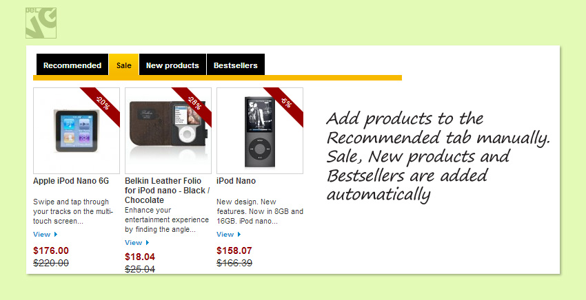Add products to the Recommended tab manually. Sale, New products and Bestsellers are added automatically