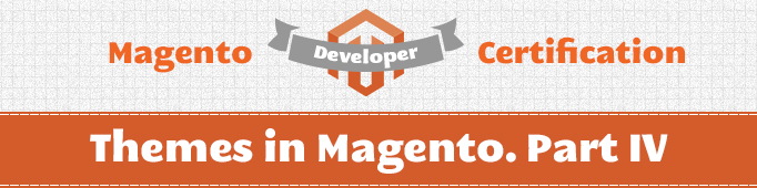 Themes in Magento. Part IV (Magento Certified Developer Exam)