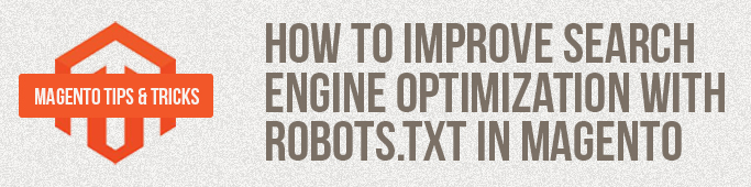 How to improve search engine optimization with Robots.txt in Magento?