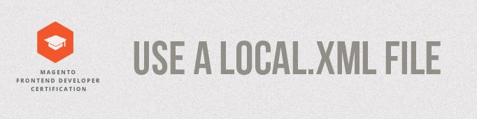 Use a local.xml File