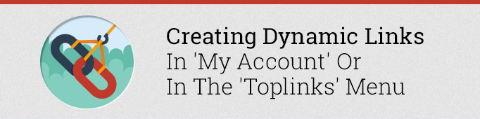Creating Dynamic Links in 'My Account' or in the 'Toplinks' Menu in Magento