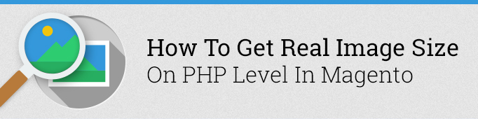 How to Get Real Image Sizes on PHP Level in Magento