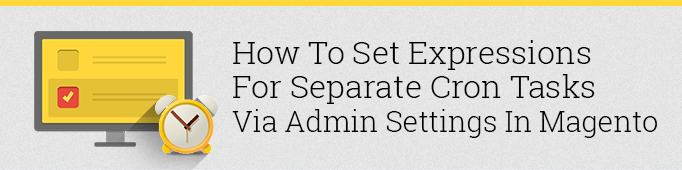 How to Set Expressions for Separate Cron Tasks in Magento | BelVG Blog