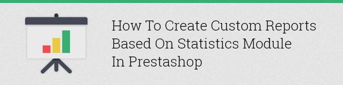 How to Create Custom Reports Based on Statistics Module in Prestashop