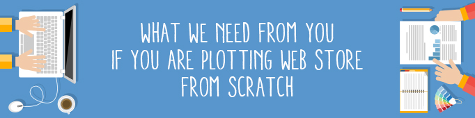 What We Need From You If You Are Plotting Web Store From Scratch