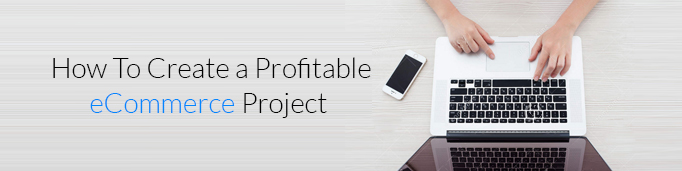 How to Create a Profitable eCommerce Project