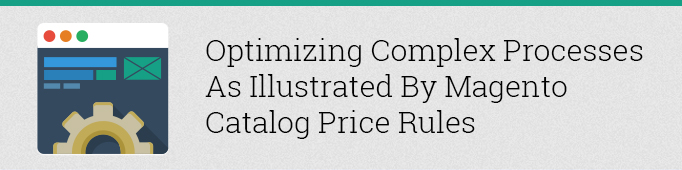 Optimizing Complex Processes as Illustrated by Magento Catalog Price Rules
