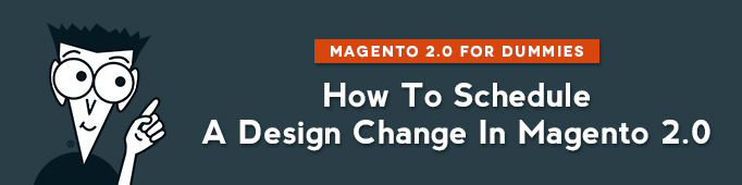 How to Schedule a Design Change in Magento 2.0