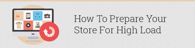 How to Prepare Your Store for High Load