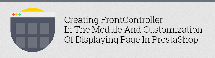 Creating FrontController in the Module and Customization of Displaying Page in Prestashop
