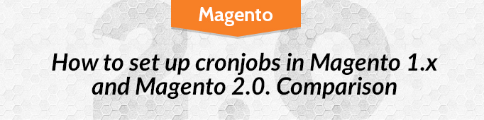 How to Set Up CronJobs in Magento 1.x and Magento 2.0. Comparison