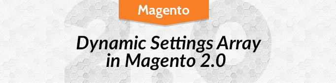 Dynamic Settings Array in Magento 2.0
