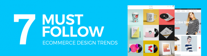 7 Must-Follow eCommerce Design Trends Revealed