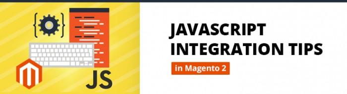 JavaScript Integration Tips in Magento 2