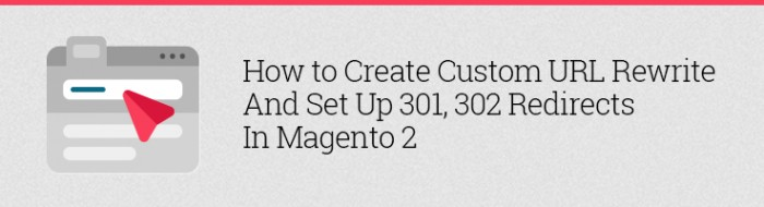 How to Create Custom URL Rewrite and Set Up 301,302 Redirects in Magento