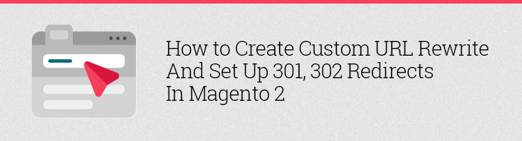 Create Custom URL Rewrite and Set Up Redirects in Magento