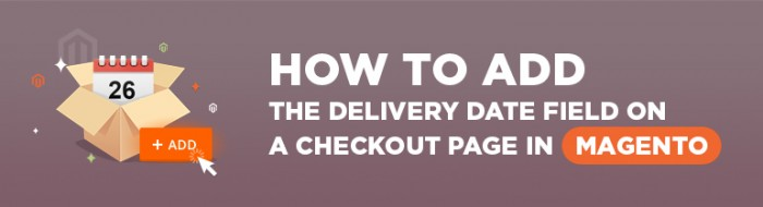 How to add the Delivery Date field on a checkout page in Magento