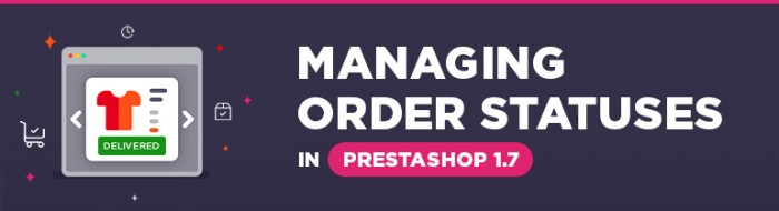 Managing Order Statuses in Prestashop 1.7