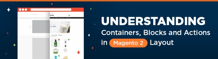 Understanding Containers, Blocks and Actions in Magento 2 Layout