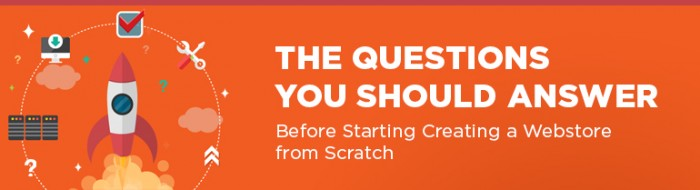 The Questions You Should Answer Before Starting Creating a Webstore from Scratch