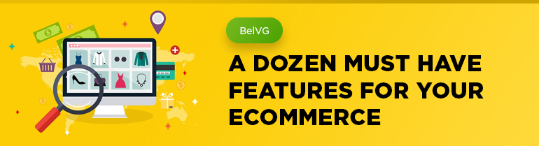 A Dozen Must Have Features For Your E-commerce