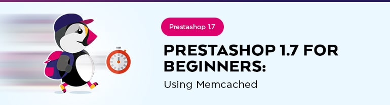 Prestashop 1.7 for Beginners: Using Memcached