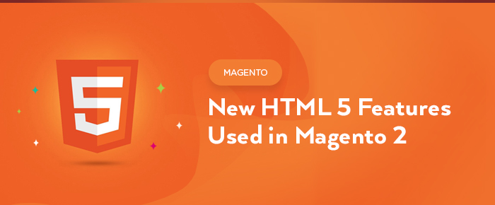 New HTML 5 Features Used in Magento 2 (Magento Front End Developer Certification)