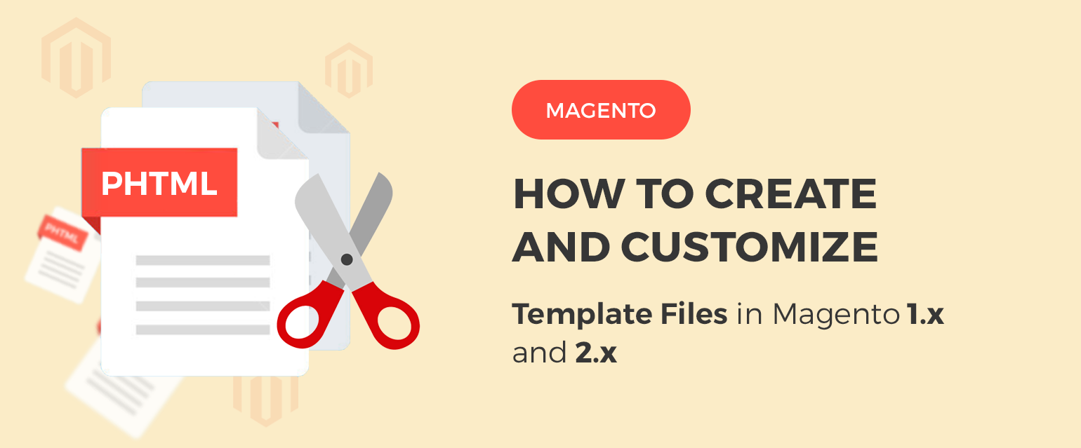 How to Create and Customize Template Files in Magento 1.x and 2.x