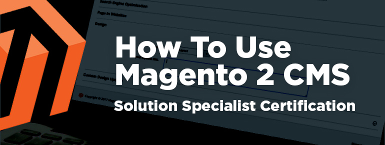 How To Use Magento 2 CMS (Solution Specialist Certification)