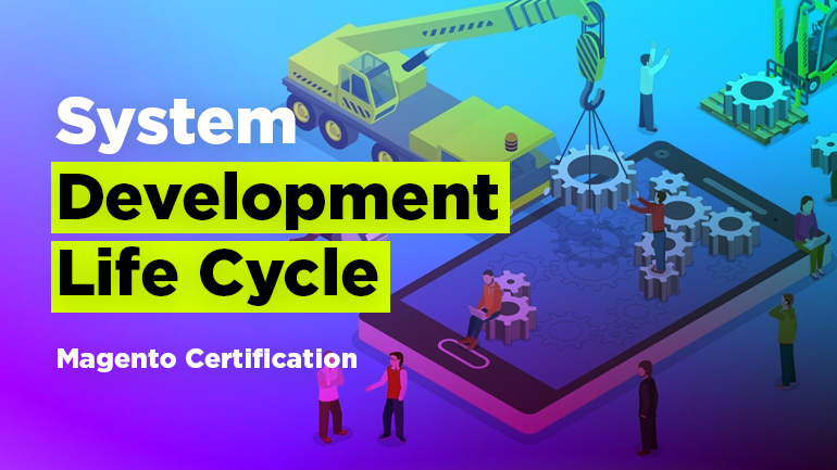 System Development Life Cycle. Magento Certification