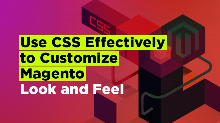 Use CSS Effectively to Customize Magento Look and Feel