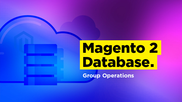 Magento 2 Database. Group Operations