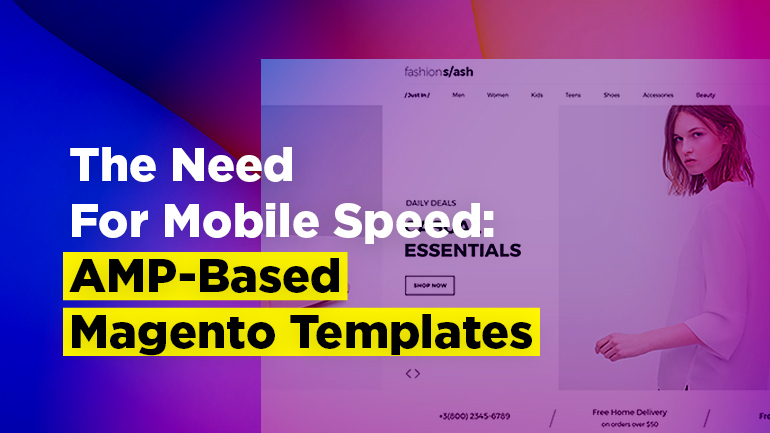 The Need For Mobile Speed: AMP-Based Magento Templates