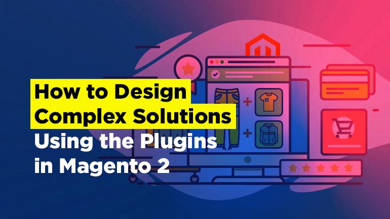 Using Plugins in Magento 2 | BelVG Blog