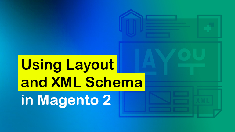 Using Layout and XML Schema in Magento 2
