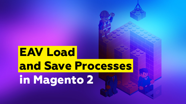 EAV Load and Save Processes in Magento 2