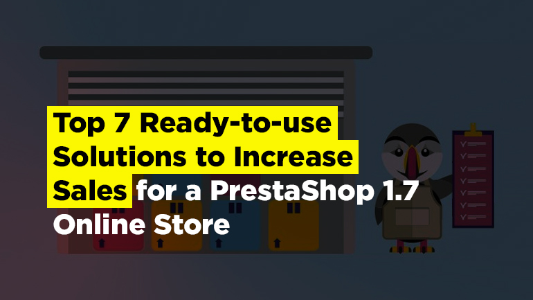 Top 7 Ready-to-use Solutions to Increase Sales for a PrestaShop 1.7 Online Store