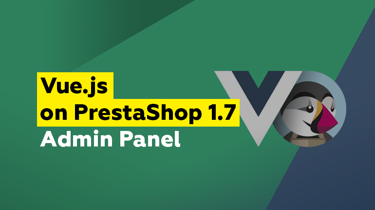 Vue.js on PrestaShop 1.7 Admin Panel