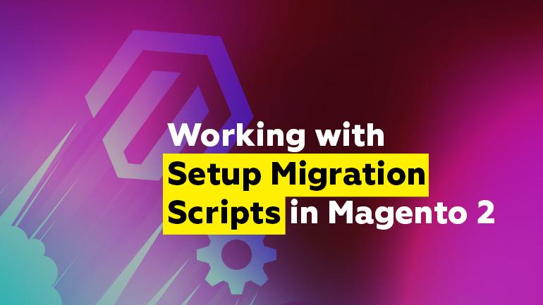 Setup Migration Scripts in Magento 2   BelVG Blog