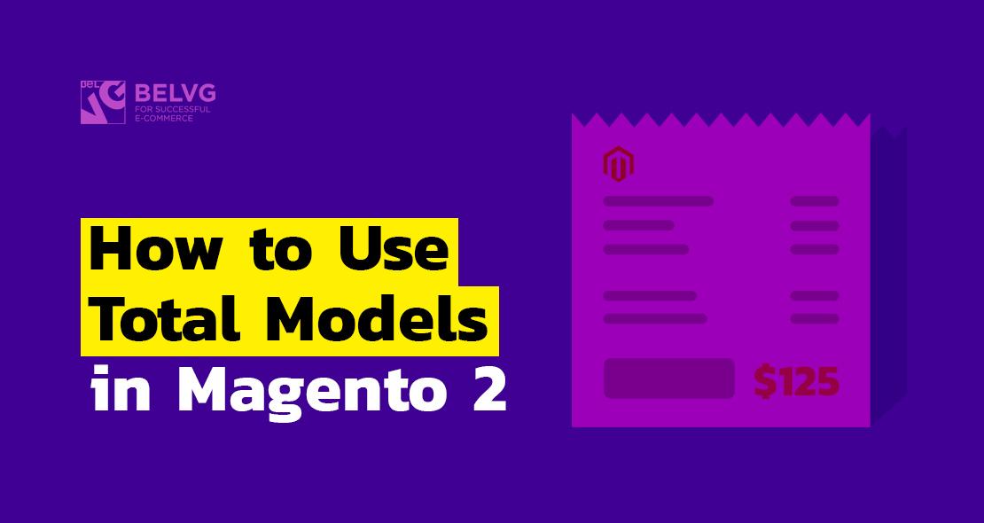 Custom Total Models in Magento 2   BelVG Blog