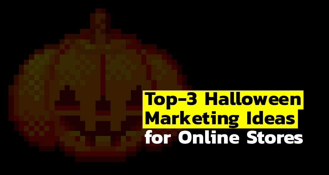 Top-3 Halloween Marketing Ideas for Online Stores