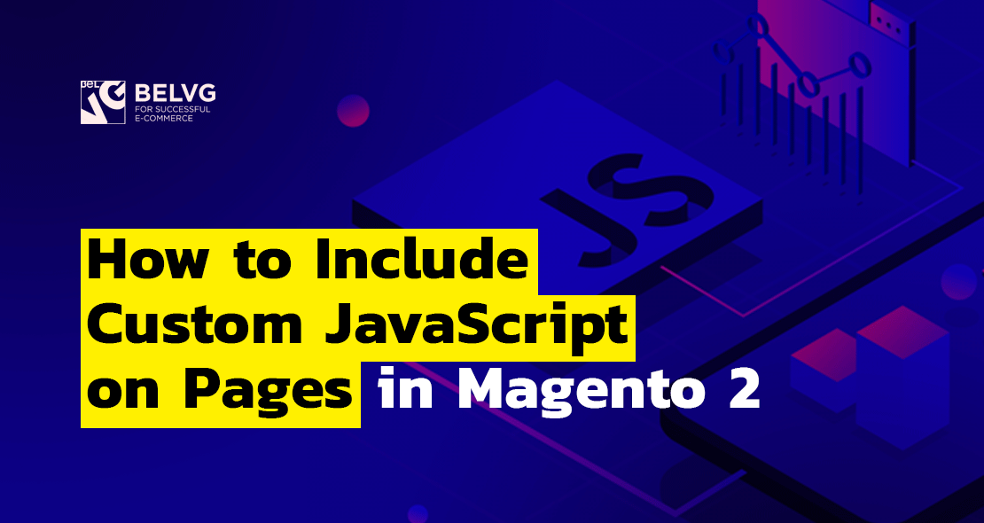 How to Include Custom JavaScript on Pages in Magento 2