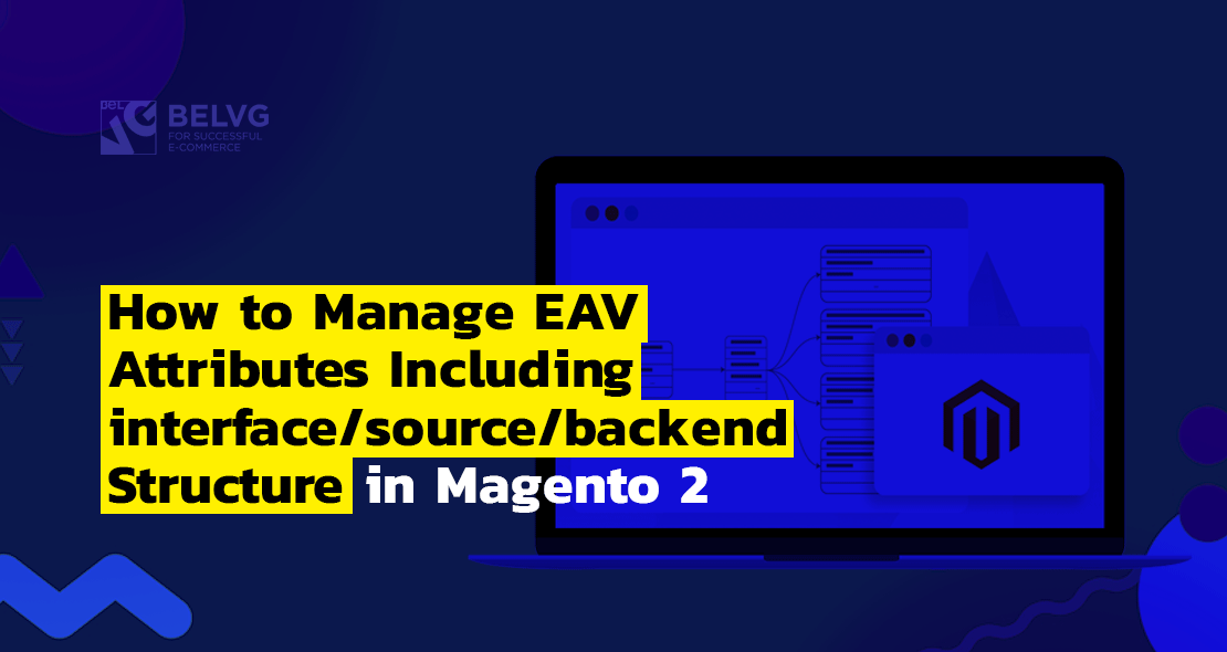 How to Manage EAV Attributes Including Interface/Source/Backend Structure in Magento 2
