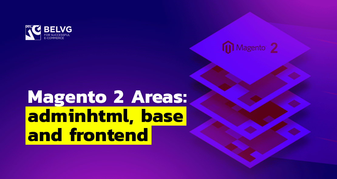 Magento 2 Areas: adminhtml, base and frontend