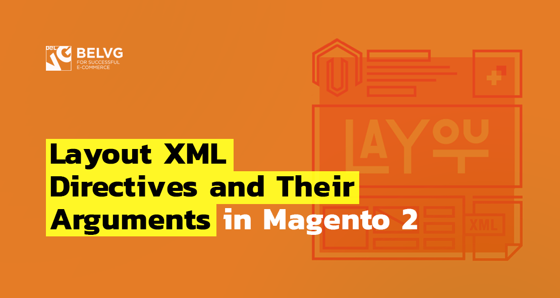 Layout XML Directives and Their Arguments in Magento 2