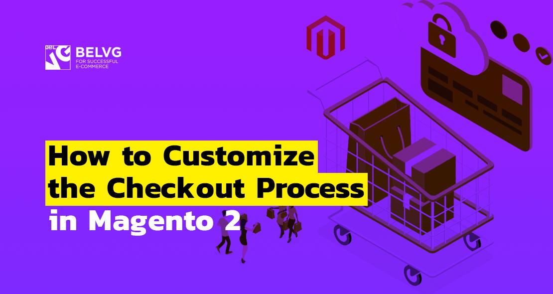 Magento 2 Certification: Customize Checkout Process | BelVG Blog