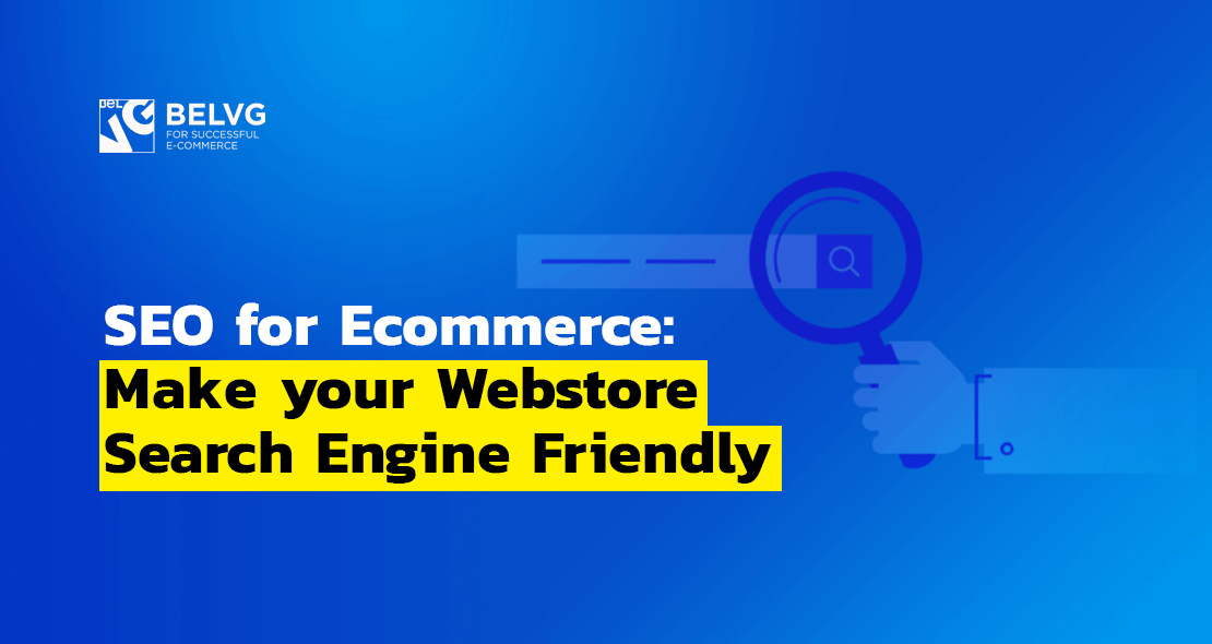 SEO for Ecommerce: Make your Webstore Search Engine Friendly