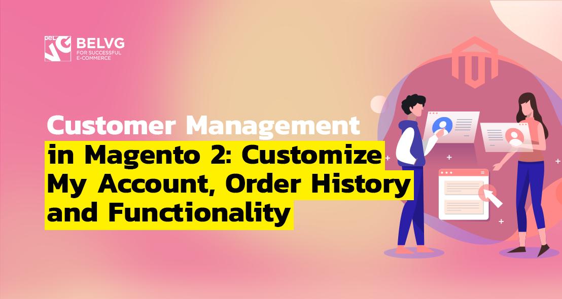 Magento 2 Customer Management   BelVG Blog