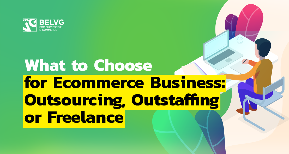What to Choose for Ecommerce Business: Outsourcing, Outstaffing or Freelance