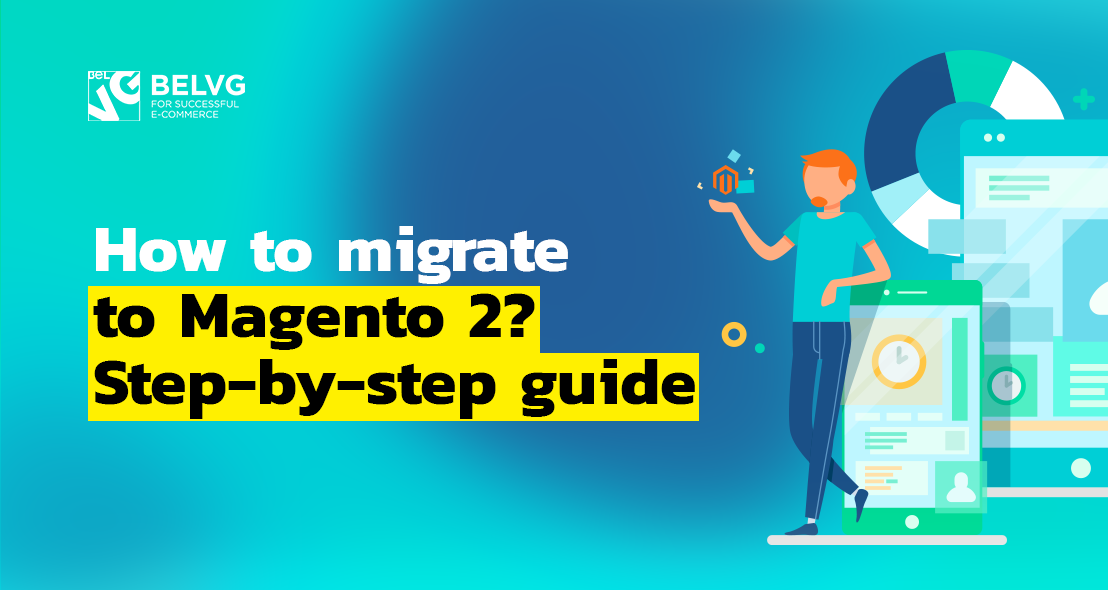 How to Migrate to Magento 2? Step-by-step Guide